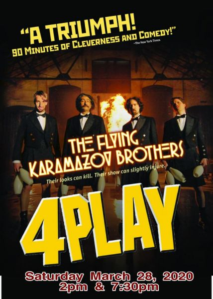 THE FLYING KARAMAZOV BROTHERS PRESENT 4PLAY  POSTPONED - NEW DATE TO BE ANNOUNCED SOON