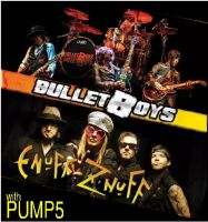 Bullet Boys & Enuff Z Nuff with Pump5