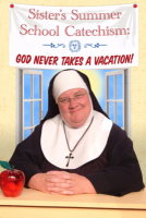 Sister's Summer School Catechism:  God Never Takes A Vacation!